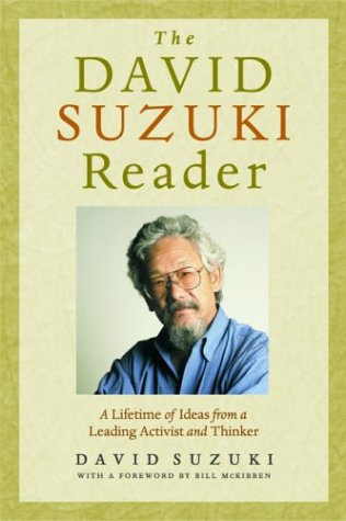 The David Suzuki Reader: A Lifetime of Ideas from a Leading Activist and Thinker 9781553650225