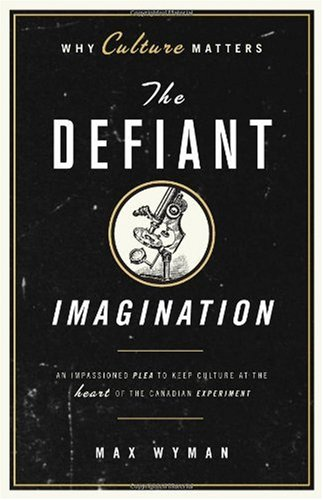 The Defiant Imagination: Why Culture Matters 9781553650072