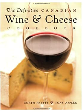 The Definitive Canadian Wine & Cheese Cookbook 9781552858967