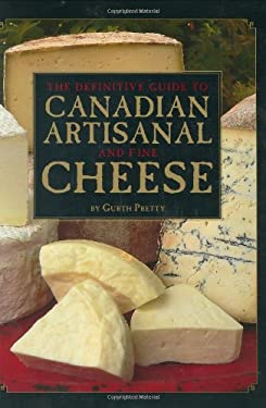 The Definitive Guide to Canadian Artisanal and Fine Cheese 9781552857601