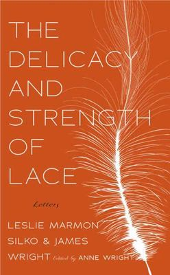 The Delicacy and Strength of Lace: Letters Between Leslie Marmon Silko & James Wright 9781555975432