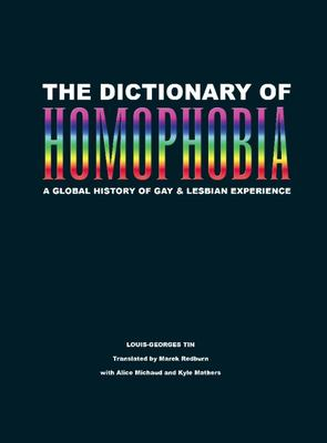 The Dictionary of Homophobia: A Global History of Gay & Lesbian Experience 9781551522296