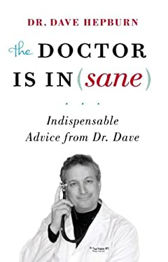 The Doctor Is In(sane): Indispensable Advice from Dr. Dave 9781553654087