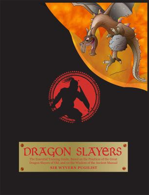 The Dragon Slayers: Essential Training Guide for Young Dragon Fighters 9781557256843