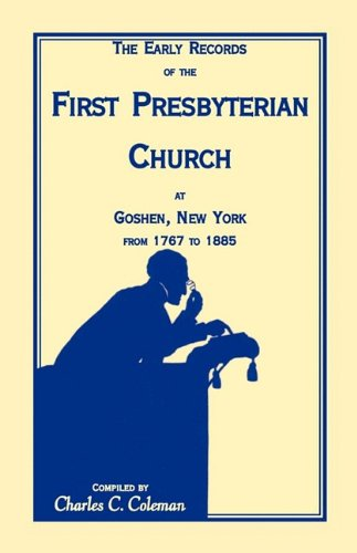 The Early Records of the First Presbyterian Church at Goshen, New York, from 1767 to 1885 (Item C3222) 9781556132223
