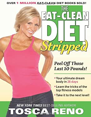 The Eat-Clean Diet Stripped: Peel Off Those Last 10 Pounds! 9781552100868
