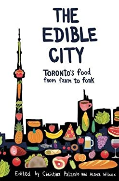 The Edible City: Toronto's Food from Farm to Fork 9781552452196
