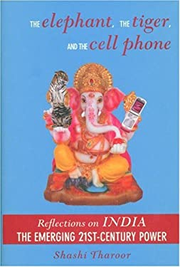 The Elephant, the Tiger, and the Cell Phone: Reflections on India: The Emerging 21st-Century Power 9781559708616