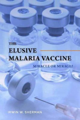 The Elusive Malaria Vaccine: Miracle or Mirage? 9781555815158