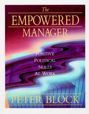 The Empowered Manager: Positive Political Skills at Work 9781555422653
