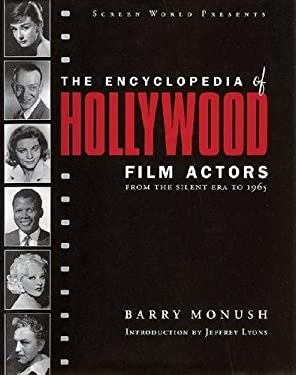 The Encyclopedia of Hollywood Film Actors: From the Silent Era to 1965 9781557835512