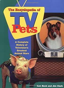 The Encyclopedia of TV Pets: A Complete History of Television's Greatest Animal Stars 9781558539815