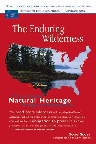 The Enduring Wilderness: Protecting Our Natural Heritage Through the Wilderness Act 9781555915278