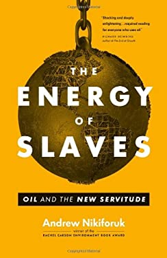 The Energy of Slaves: Oil and the New Servitude 9781553659785