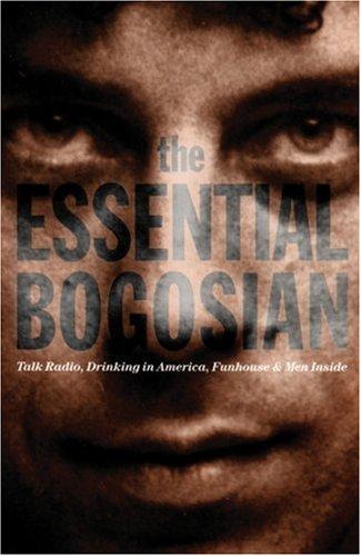 The Essential Bogosian: Talk Radio, Drinking in America, Funhouse and Men Inside 9781559360821