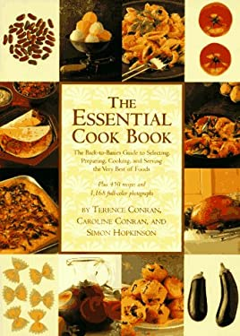 The Essential Cookbook: The Back-To-Basics Guide to Selecting, Preparing, Cooking, and Serving the Very Best of Foods 9781556706028