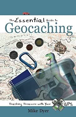 The Essential Guide to Geocaching: Tracking Treasure with Your GPS 9781555915223