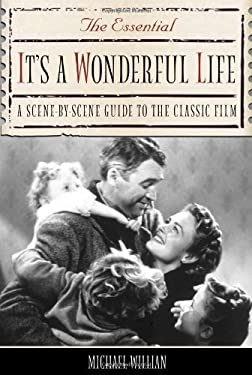 The Essential It's a Wonderful Life: A Scene-By-Scene Guide to the Classic Film 9781556526367