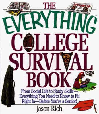 The Everything College Survival Book: From Social Life to Study Skills--Everything You Need to Know to Fit Right In--Before You're a Senior! 9781558507203