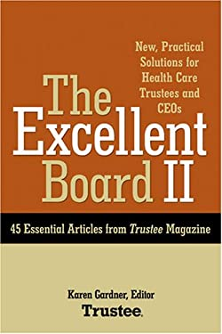 The Excellent Board II: New, Practical Solutions for Health Care Trustees and Ceos 9781556483509