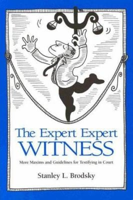 The Expert Expert Witness: More Maxims and Guidelines for Testifying in Court 9781557985972