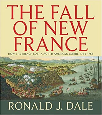 The Fall of New France: How the French Lost a North American Empire 1754-1763 9781550288407