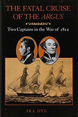 The Fatal Cruise of the Argus: Two Captains in the War of 1812 9781557501752