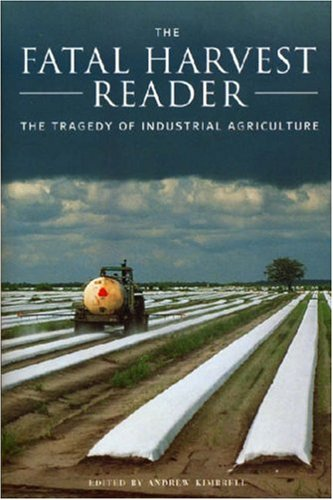 The Fatal Harvest Reader: The Tragedy of Industrial Agriculture 9781559639446