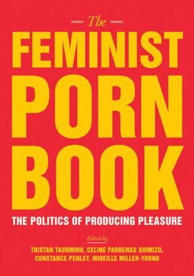 The Feminist Porn Book: The Politics of Producing Pleasure 9781558618183