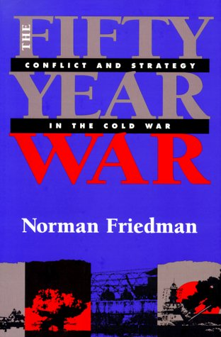 The Fifty-Year War: Conflict and Strategy in the Cold War 9781557502643