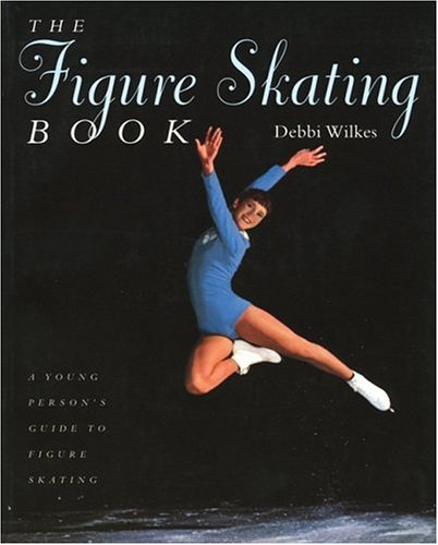 The Figure Skating Book: A Young Persons' Guide to Figure Skating 9781552094440