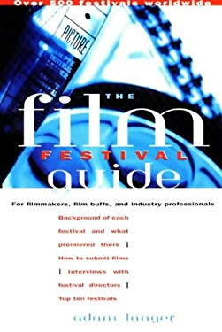 The Film Festival Guide: For Filmmakers, Film Buffs, and Industry Professionals 9781556522857