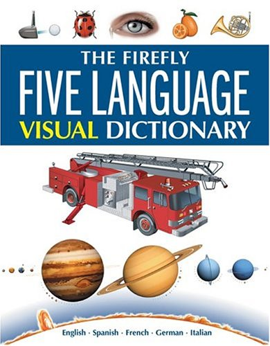 The the Firefly Visual Dictionary: English, Spanish, French, German, Italian 9781552977781