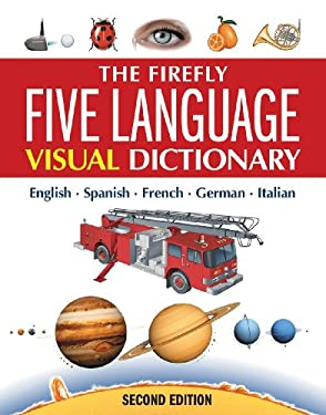 The Firefly Five Language Visual Dictionary: English, French, German, Italian, Spanish 9781554074921