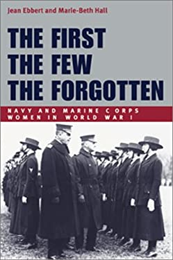 The First, the Few, the Forgotten: Navy and Marine Corps Women in World War I 9781557502032