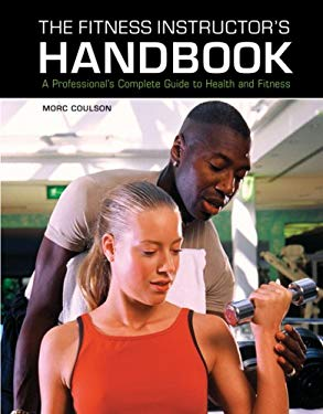 The Fitness Instructor's Handbook: A Professional's Complete Guide to Health and Fitness 9781554073306