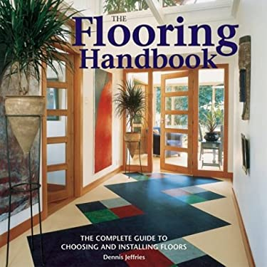 The Flooring Handbook: The Complete Guide to Choosing and Installing Floors 9781552977538