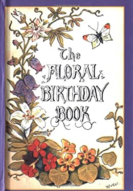 The Floral Birthday Book: Flowers and Their Emblems 9781557093851