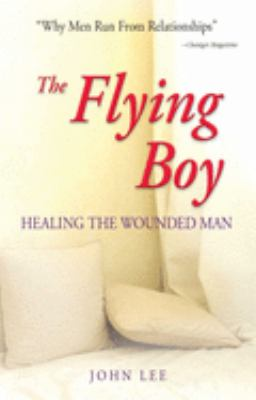 The Flying Boy: Healing the Wounded Man 9781558740068