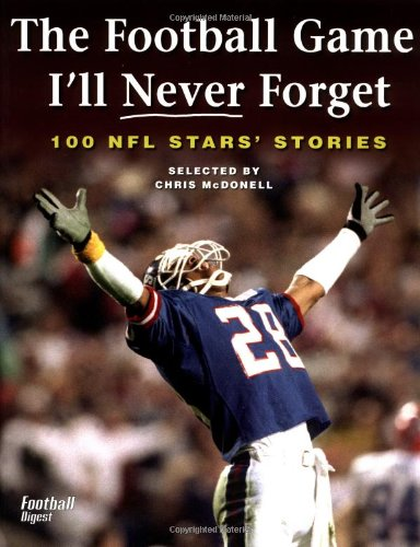 The Football Game I'll Never Forget: 100 NFL Stars' Stories 9781552978504