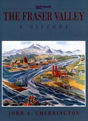 The Fraser Valley: A History 9781550170689
