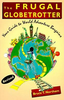 The Frugal Globetrotter: Your Guide to World Adventure Bargains 9781555912499