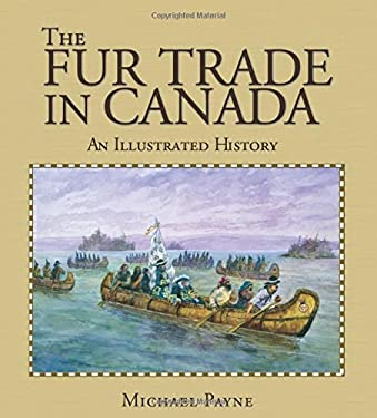 The Fur Trade in Canada: An Illustrated History 9781550288438