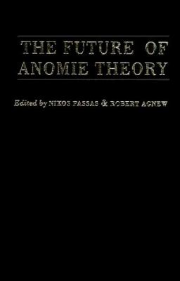 The Future of Anomie Theory 9781555533212