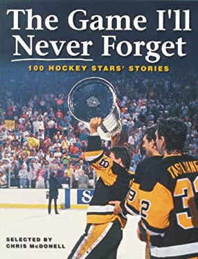 The Game I'll Never Forget: 100 Hockey Stars' Stories 9781552976043