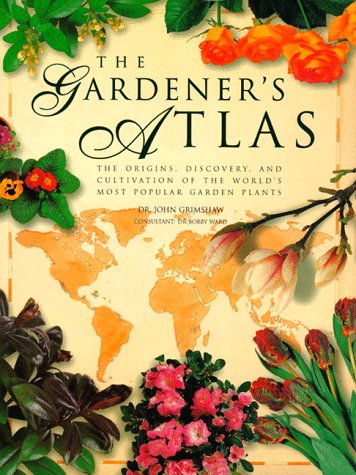 The Gardener's Atlas: The Origins, Discovery and Cultivation of the World's Most Popular Garden Plants 9781552092262