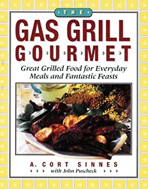The Gas Grill Gourmet: Great Grilled Food for Everyday Meals and Fantastic Feasts 9781558321106