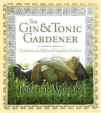 The Gin & Tonic Gardener: Confessions of a Reformed Compulsive Gardener 9781552637555