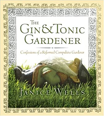The Gin & Tonic Gardener: Confessions of a Reformed Compulsive Gardener 9781554702718