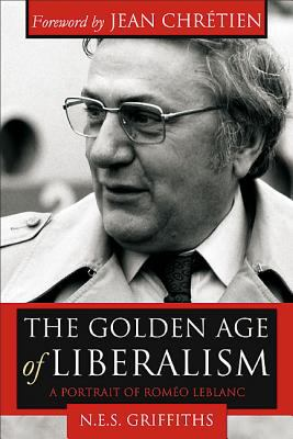 The Golden Age of Liberalism: A Portrait of ROM?O LeBlanc 9781552778968